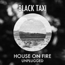 House On Fire (Unplugged)/Black Taxi