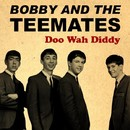 Doo Wah Diddy/Bobby Of The Teemates