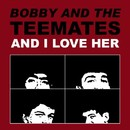 And I Love Her/Bobby Of The Teemates