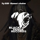 Shaman's Shadow/Try DXM