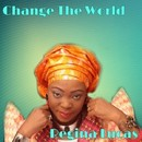 Change The World/Regina Lucas