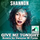 Give Me Tonight (Dwayne W. Tyree Remix)/Shannon
