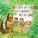 Ho un amico grande grande/Claudio Chieffo