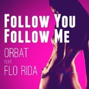Follow You Follow Me (feat. Flo Rida)/Orbat