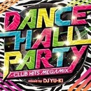 DANCE HALL PARTY -CLUB HITS MEGAMIX-/DJ YU-KI