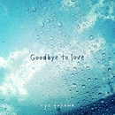 Goodbye to love/ryo fukawa