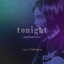 tonight ambient mix/ryo fukawa
