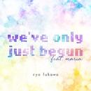 we've only just begun feat. maria/ryo fukawa