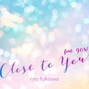 close to you feat. GOW/ryo fukawa