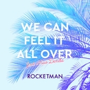 WE CAN FEEL IT ALL OVER feat.傳田真央/ROCKETMAN