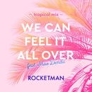WE CAN FEEL IT ALL OVER feat.傳田真央 ~tropical mix~/ROCKETMAN