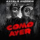 Como Ayer/Axcel Y Andrew