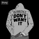 Don't Want It/Blankface