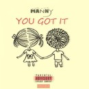You Got It/Manny Lotus