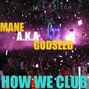 Mane Event / How We Club/Mane aka Godseed