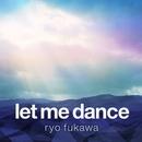 let me dance/ryo fukawa