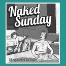 Naked Sunday/Benjamin Road