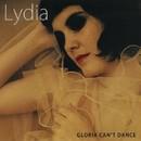 Gloria Can't Dance/Lydia