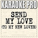 Send My Love (To My New Lover) (Originally Performed by Adele) [Instrumental Version]/Karaoke Pro
