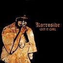 Get It Girl/Korrosive