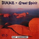 Blame Great Spirit/Ray Vanderby
