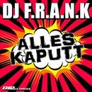 Alles Kaputt/DJ F.R.A.N.K