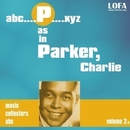 P as in PARKER, Charlie (volume 2)/Charlie Parker