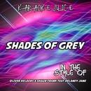 Shades of Grey (Originally Performed by Oliver Heldens & Shaun Frank) [Karaoke Versions]/Karaoke Juice