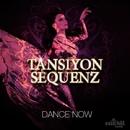 Dance Now/Tansiyon Sequenz