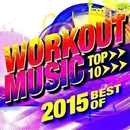 Top 10 Best of Workout Music of 2015/Motivate Fitness Music