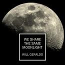 We Share The Same Moonlight/Will Geraldo