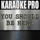 You Should Be Here (Originally Performed by Cole Swindell) [Instrumental Version]/Karaoke Pro