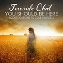 You Should Be Here – Acoustications to Cole Swindell/Fireside Chat