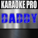 Daddy (Originally Performed by PSY) [Instrumental Version]/Karaoke Pro