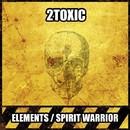 Elements / Spirit Warrior/2Toxic