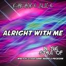 Alright with Me (Originally Performed by Wretch 32 feat Anne-Marie & PRGRSHN) [Karaoke Versions]/Karaoke Juice