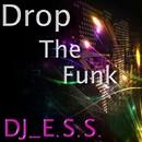 Drop The Funk/DJ_E.S.S.