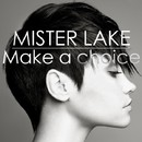 Make A Choice/Mister Lake