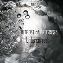 Undercurrent/Outpost of Progress