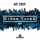 Cyber Thugz/We Drop