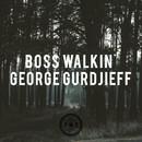 Boss Walkin' EP/George Gurdjieff