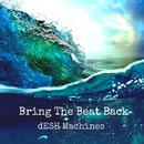 Bring The Beat Back/dESH Machines