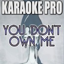 You Don't Own Me (Originally Performed by Grace feat. G-Eazy) [Instrumental Version]/Karaoke Pro