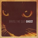 Ghost/Bring the Sun