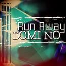Run Away/Domi-No