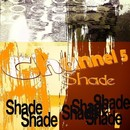 Shade/Channel 5