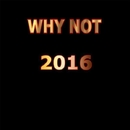 2016/Why Not