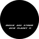 Acid Planet 11/Musik Aus Strom