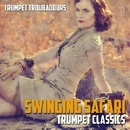Swinging Safari - Trumpet Classics/Trumpet Troubadours