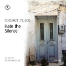 Hate the Silence/Urban Flex